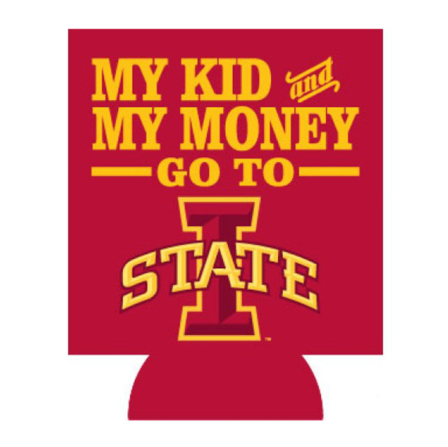 Image For My Kid and My Money Go To I-State Koozie